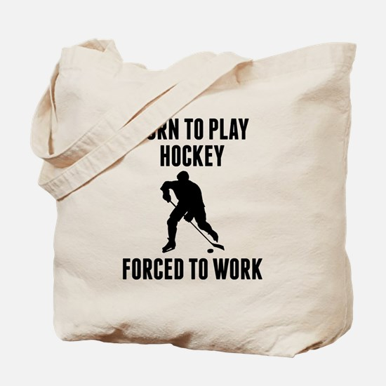 Born To Play Hockey Forced To Work Tote Bag