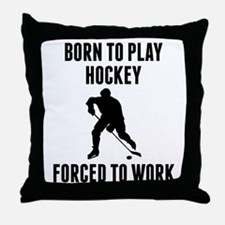 Born To Play Hockey Forced To Work Throw Pillow