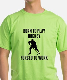 Born To Play Hockey Forced To Work T-Shirt