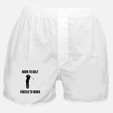 Born To Golf Forced To Work Boxer Shorts