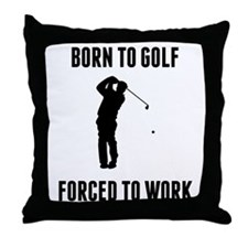 Born To Golf Forced To Work Throw Pillow