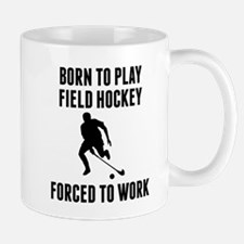 Born To Play Field Hockey Forced To Work Mugs