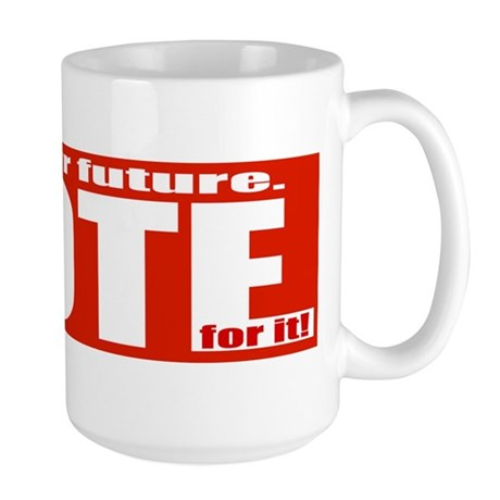 It's your Future Vote for it! Large Mug