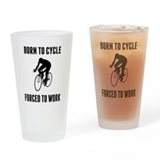 Born To Cycle Forced To Work Drinking Glass