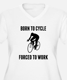 Born To Cycle Forced To Work Plus Size T-Shirt