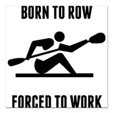"""Born To Row Forced To Work Square Car Magnet 3"""" x"""