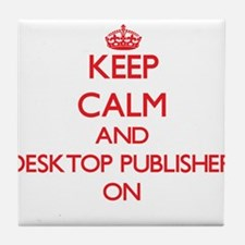 Keep Calm and Desktop Publisher ON Tile Coaster