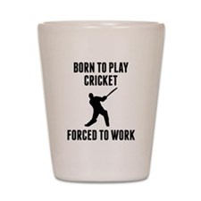 Born To Play Cricket Forced To Work Shot Glass