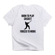 Born To Play Cricket Forced To Work Infant T-Shirt