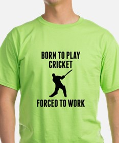 Born To Play Cricket Forced To Work T-Shirt