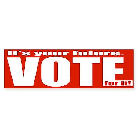 It's your Future Vote for it! Bumper Sticker