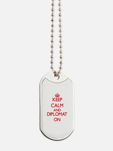 Keep Calm and Diplomat ON Dog Tags