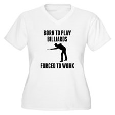 Born To Play Billiards Forced To Work Plus Size T-