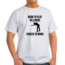 Born To Play Billiards Forced To Work T-Shirt