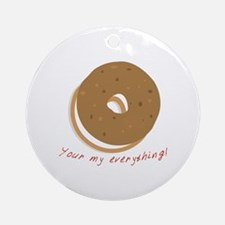 bagle_Your my everything! Ornament (Round)