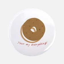 """bagle_Your my everything! 3.5"""" Button"""
