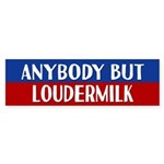 Anybody But Loudermilk Bumper Sticker