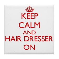 Keep Calm and Hair Dresser ON Tile Coaster