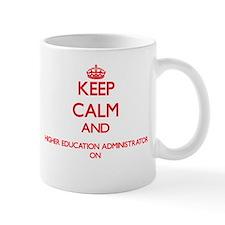 Keep Calm and Higher Education Administrator Mugs