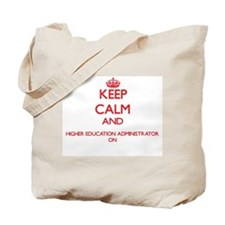 Keep Calm and Higher Education Administra Tote Bag