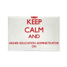 Keep Calm and Higher Education Administrat Magnets