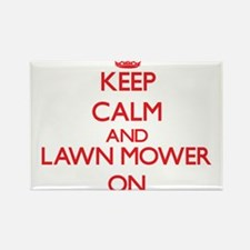 Keep Calm and Lawn Mower ON Magnets