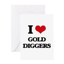 I Love Gold Diggers Greeting Cards