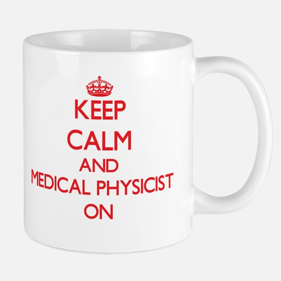 Keep Calm and Medical Physicist ON Mugs