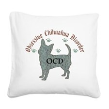 Obsessive Chihuahua Disorder Square Canvas Pillow