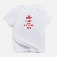 Keep Calm and Midwife ON Infant T-Shirt