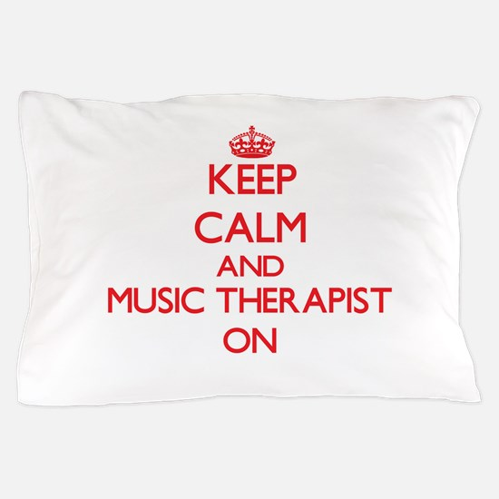 Keep Calm and Music Therapist ON Pillow Case