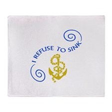 I REFUSE TO SINK Throw Blanket