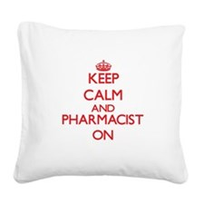 Keep Calm and Pharmacist ON Square Canvas Pillow