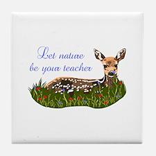 LET NATURE BE YOUR TEACHER Tile Coaster