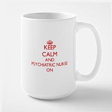 Keep Calm and Psychiatric Nurse ON Mugs