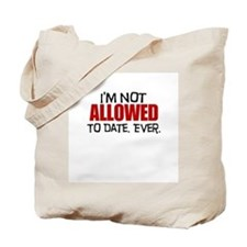 Not allowed to date Tote Bag