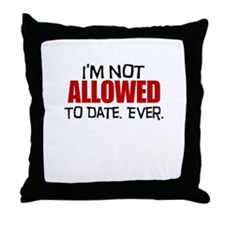 Not allowed to date Throw Pillow