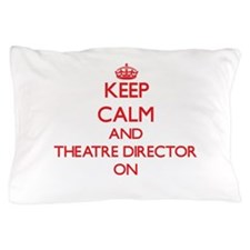 Keep Calm and Theatre Director ON Pillow Case