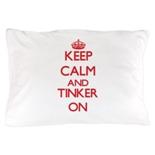 Keep Calm and Tinker ON Pillow Case