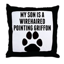 My Son Is A Wirehaired Pointing Griffon Throw Pill