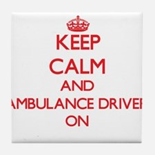 Keep Calm and Ambulance Driver ON Tile Coaster