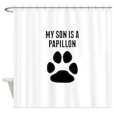 My Son Is A Papillon Shower Curtain