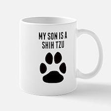My Son Is A Shih Tzu Mugs