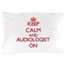 Keep Calm and Audiologist ON Pillow Case