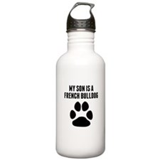 My Son Is A French Bulldog Water Bottle
