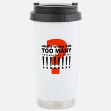 TOO MANY !!!!!!!! Travel Mug