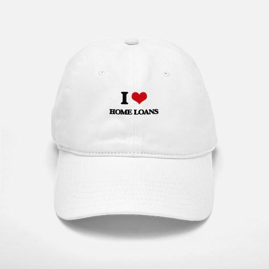 I Love Home Loans Baseball Baseball Cap