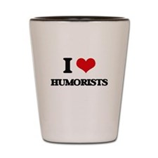 I Love Humorists Shot Glass