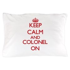 Keep Calm and Colonel ON Pillow Case