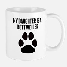 My Daughter Is A Rottweiler Mugs